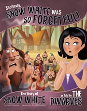 Seriously, Snow White Was SO Forgetful! - The Story of Snow White as Told by the Dwarves ebook by Nancy Jean Loewen,Gerald Claude Guerlais