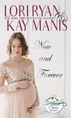 Now and Forever: A Novella (Canyon Creek, CO Book 5.5) ebook by Lori Ryan, Kay Manis