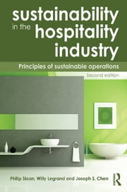 Sustainability in the Hospitality Industry 2nd Ed - Principles of Sustainable Operations ebook by Willy Legrand, Philip Sloan, Joseph S. Chen