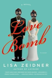 Love Bomb - A Novel ebook by Lisa Zeidner