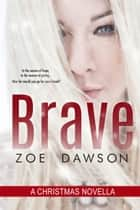 Brave ebook by Zoe Dawson