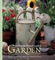 Simple Pleasures of the Garden - Stories, Recipes & Crafts from the Abundant Earth ebook by Susannah Seton