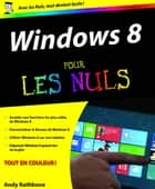 Windows 8 Pour les Nuls ebook by Andy RATHBONE
