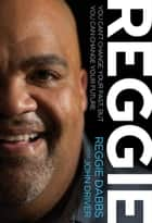 REGGIE - You Can't Change Your Past, but You Can Change Your Future ebook by Reggie Dabbs, John Driver