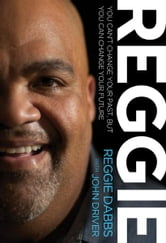 REGGIE - You Can't Change Your Past, but You Can Change Your Future ebook by Reggie Dabbs
