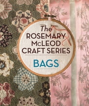 The Rosemary McLeod Craft Series: Bags ebook by Rosemary McLeod