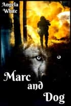 Marc and Dog ebook by Angela White