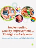 Implementing Quality Improvement & Change in the Early Years ebook by Michael Reed,Miss Natalie Canning