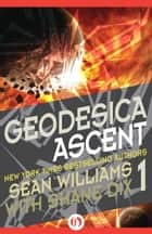 Geodesica Ascent ebook by Sean Williams,Shane Dix