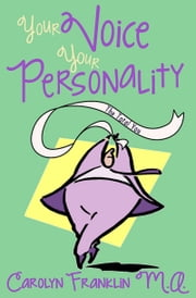 Your Voice: Your Personality The Total You ebook by Carolyn Franklin