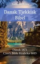 Dansk Tjekkisk Bibel - Dansk 1871 - Czech Bible Kralicka 1613 eBook by Unity Of The Brethren, Joern Andre Halseth, TruthBeTold Ministry
