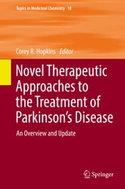 Novel Therapeutic Approaches to the Treatment of Parkinson's Disease - An Overview and Update ebook by Corey R. Hopkins