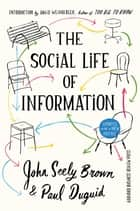 The Social Life of Information ebook by John Seely Brown,Paul Duguid,David Weinberger