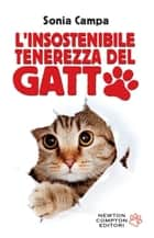 L'insostenibile tenerezza del gatto ebook by Sonia Campa