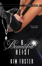 A Beautiful Heist ebook by Kim Foster
