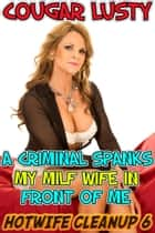 A criminal spanks my milf wife in front of me ebook by Cougar Lusty