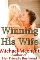 Winning His Wife ebook by Michael Mechant