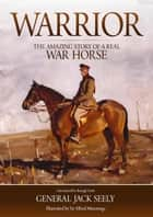 Warrior: The Amazing Story of a Real War Horse ebook by Brough Scott