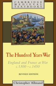 The Hundred Years War - England and France at War c.1300–c.1450 ebook by Christopher Allmand