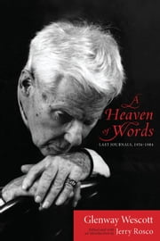 A Heaven of Words: Last Journals, 1956-1984 ebook by Wescott, Glenway