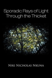 Sporadic Rays of Light Through the Thicket ebook by Niki Nicholas Nkuna