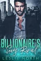 The Billionaire's Sexy Rival - Jameson Brothers, #3 ebook by Leslie North