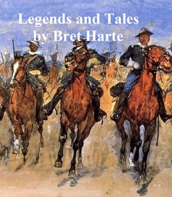 Legends and Tales, collection of stories ebook by Bret Harte