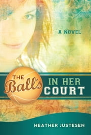 The Ball's in Her Court ebook by Heather Justesen