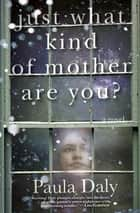Just What Kind of Mother Are You? - A Novel ebook by Paula Daly
