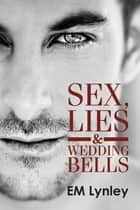 Sex, Lies & Wedding Bells ebook by EM Lynley