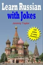 Learn Russian With Jokes: 100 Jokes In Easy Russian. Bilingual Text. ebook by Jeremy Taylor