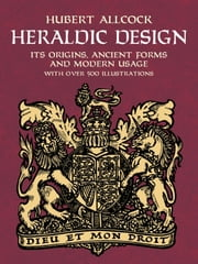 Heraldic Design - Its Origins, Ancient Forms and Modern Usage ebook by Hubert Allcock