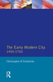 The Early Modern City 1450-1750 ebook by Christopher R. Friedrichs