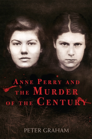Anne Perry and the Murder of the Century ebook by Peter Graham