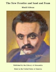 The New Frontier and Sand and Foam ebook by Khalil Gibran