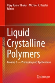 Liquid Crystalline Polymers - Volume 2--Processing and Applications ebook by Vijay Kumar Thakur,Michael R. Kessler