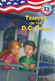 Capital Mysteries #13: Trapped on the D.C. Train! ebook by Ron Roy,Timothy Bush