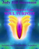 How to Discover Your Soul Purpose ebook by Jody Stevenson