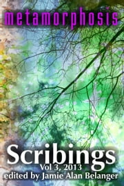 Scribings, Vol 3: Metamorphosis ebook by Jamie Belanger