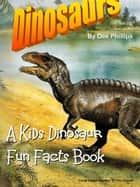 Dinosaurs: A Kids Dinosaur Fun Facts Book ebook by Dee Phillips