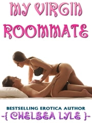 My Virgin Roommate ebook by Chelsea Lyle