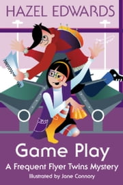 Game Play - A Frequent Flyer Twins Mystery ebook by Hazel Edwards,Jane Connory