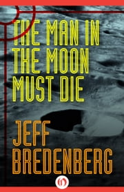 The Man in the Moon Must Die ebook by Jeff Bredenberg