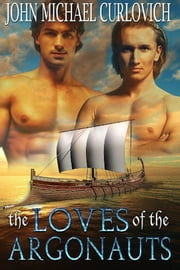 The Loves of the Argonauts ebook by John Michael Curlovich