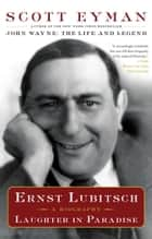 Ernst Lubitsch - Laughter in Paradise ebook by Scott Eyman