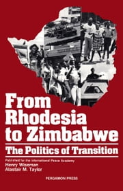 From Rhodesia to Zimbabwe: The Politics of Transition ebook by Wiseman, Henry