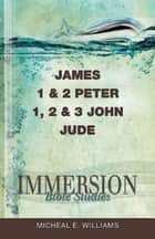 Immersion Bible Studies: James, 1 & 2 Peter, 1, 2 & 3 John, Jude ebook by Jack A. Keller
