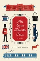 Mrs Queen Takes the Train ebook by William Kuhn