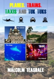 Planes, Trains, Taxis and Tuk Tuks ebook by Malcolm Teasdale