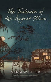 The Teahouse of the August Moon ebook by Vern Sneider, Larry McCaffery